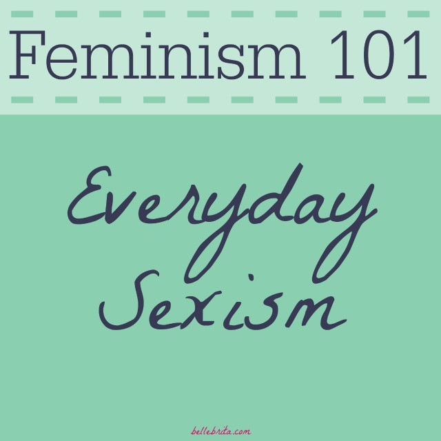 A look at everyday sexism, like gendered slurs and expected gender roles. #YesAllWomen