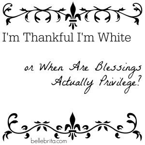 Am I blessed, or am I just privileged? A brief look at racism and white privilege in America. #feminism
