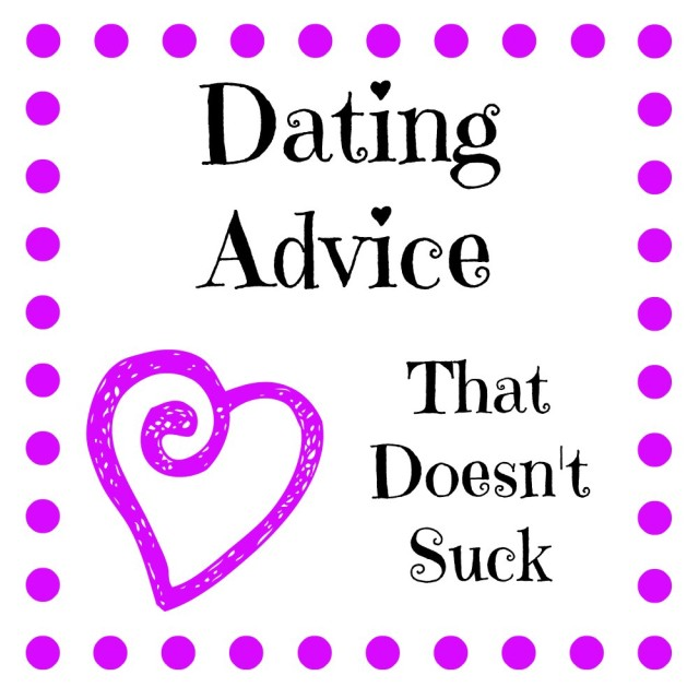 I've put together a list of GOOD dating advice to counter all the bad tips out there!