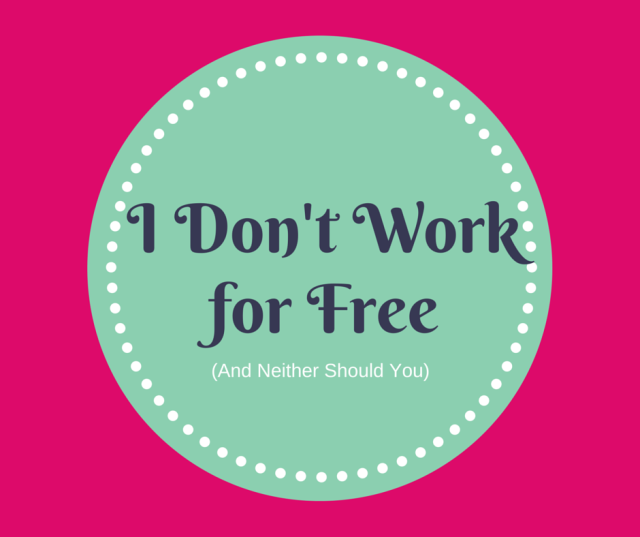Writers, designers, artists, bloggers, all: do not work for free.