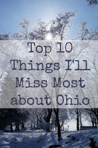 After living in Ohio for 2 1/2 years, these are the top 10 things I'll miss the most!