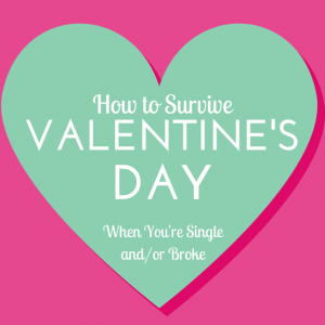 How to Survive Valentine's Day When You're Single and/or Broke