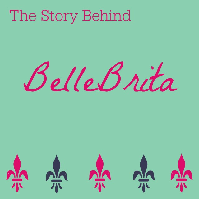 How my blog Belle Brita got its name!