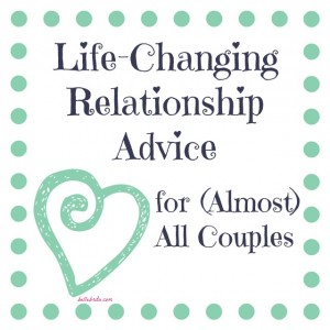 Good Relationship Advice for Almost Everyone