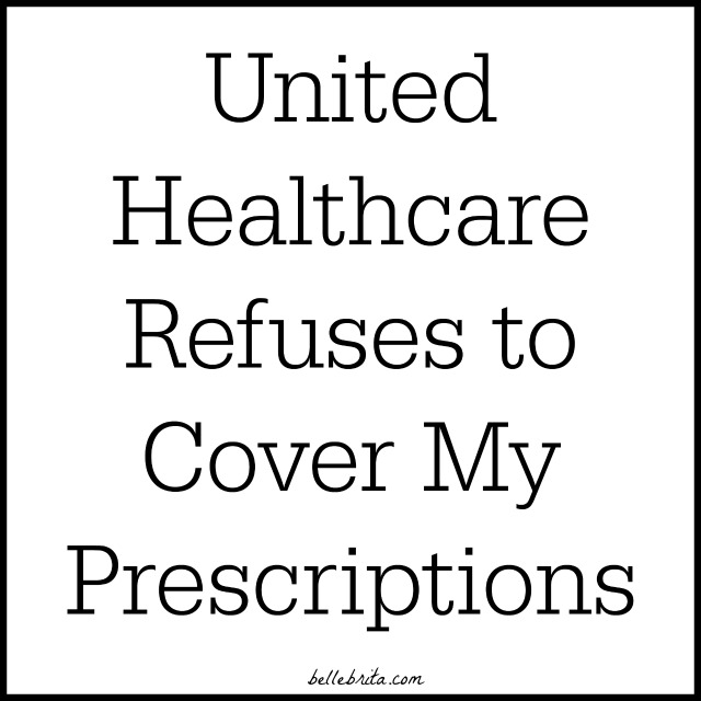 I have two prescriptions. United Healthcare, our health insurance, refuses to cover either of them.