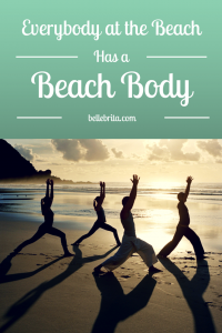 "Ignore the sexist marketing of ""beach bodies."" Take your body to the beach. You have a beach body!"