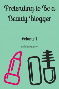 Pretending to Be a Beauty Blogger // Volume 1