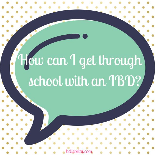 How will you survive school with an IBD? Work with your school to get the accommodations you need to thrive!