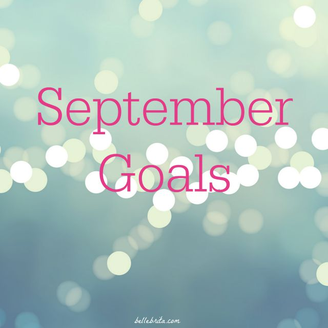 Every month, I reflect on the previous month and set goals for the new one. These are my goals for September 2015. | Belle Brita