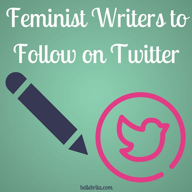 So many feminists write brilliant things. So who should you follow on Twitter? These writers! | Belle Brita