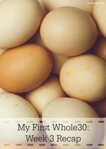 My First Whole30: Week 3 Recap