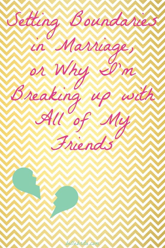 Boundaries in marriage are SO important, which is why I'm breaking up with all of my friends. | Belle Brita