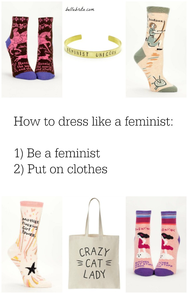 Follow these 2 easy steps to dress like a feminist! | Belle Brita