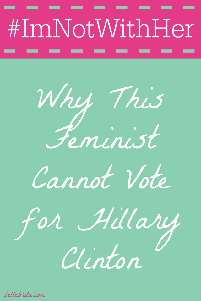 I'm a feminist, which is why I cannot support Hillary Clinton | Belle Brita