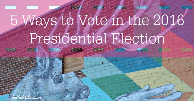 Conflicted about voting in the 2016 presidential election? I've put together 5 voting strategies. | Belle Brita