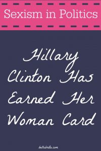 Hillary Clinton Has Earned Her Woman Card
