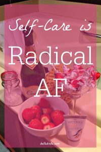 Self-Care is Radical AF (Guest Post by Yvonne)
