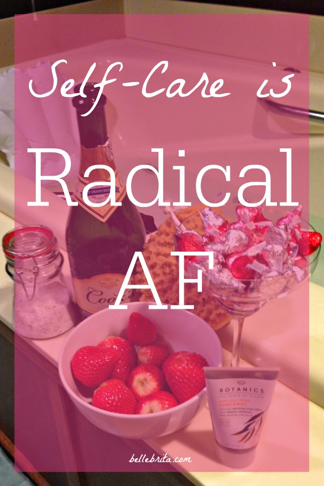 When women are expected to be selfless, self-care becomes radical AF.   Belle Brita