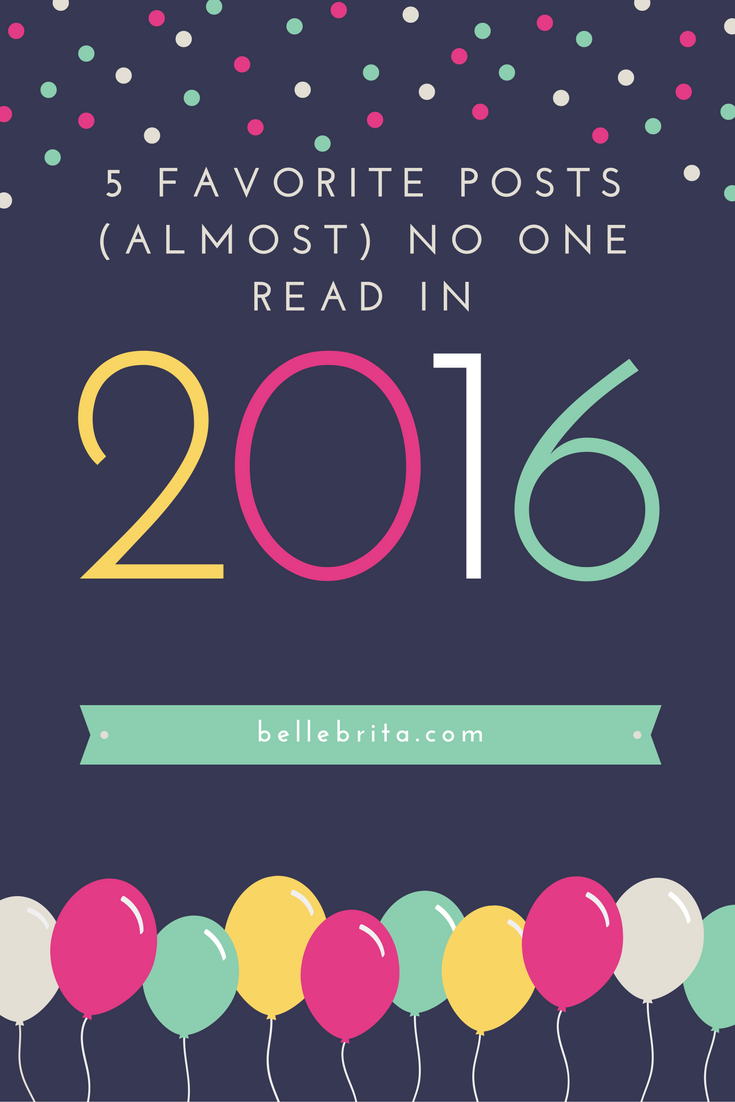 Sometimes the posts I love just don't get read. Here are 5 Belle Brita blog posts that didn't get many page views or comments in 2016. | Belle Brita