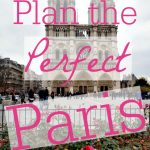 How to Plan the Perfect Paris Itinerary