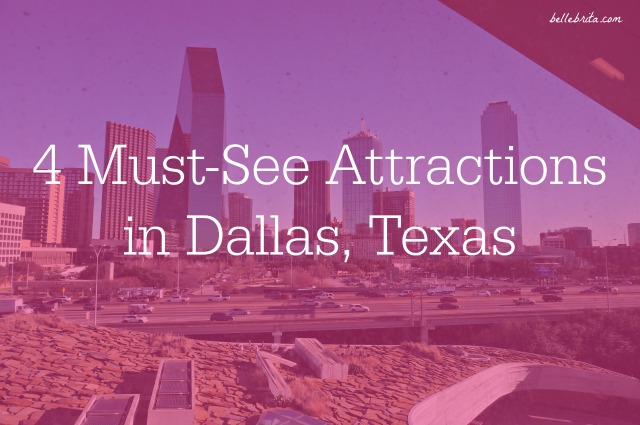 Planning your next vacation to Dallas? Don't miss these 4 attractions! | Belle Brita