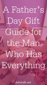 A Father's Day Gift Guide for the Man Who Has Everything
