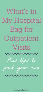 With a chronic illness, I spend a lot of time at the hospital. I keep a small bag packed for my medical appointments. Find out what's in my hospital bag, plus tips for assembling your own! | Belle Brita