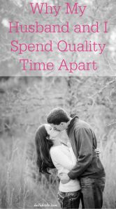 I love spending quality time with my husband! However, our marriage only grows stronger when we also spend quality time apart. Read to find out why! | Belle Brita #relationships #marriage