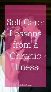 The Value of Self-Care: Lessons from a Chronic Illness