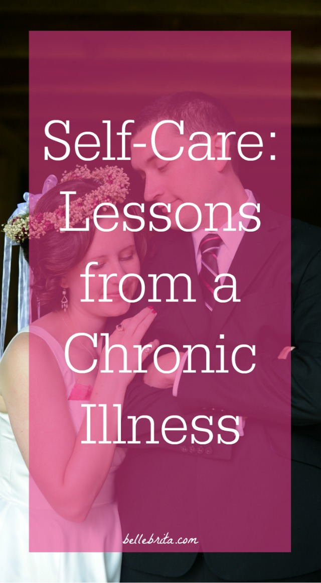 Life with a chronic illness has taught me much. Most of all, it's taught me the value of self-care. | Belle Brita