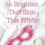 Don't accept dull skin this winter. Try one of these 5 tips to brighten dull winter skin! | Belle Brita