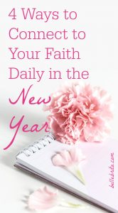 Looking to reconnect with your faith this year? Keep your New Year's resolution with these 4 tips to connect with your faith daily! | Belle Brita