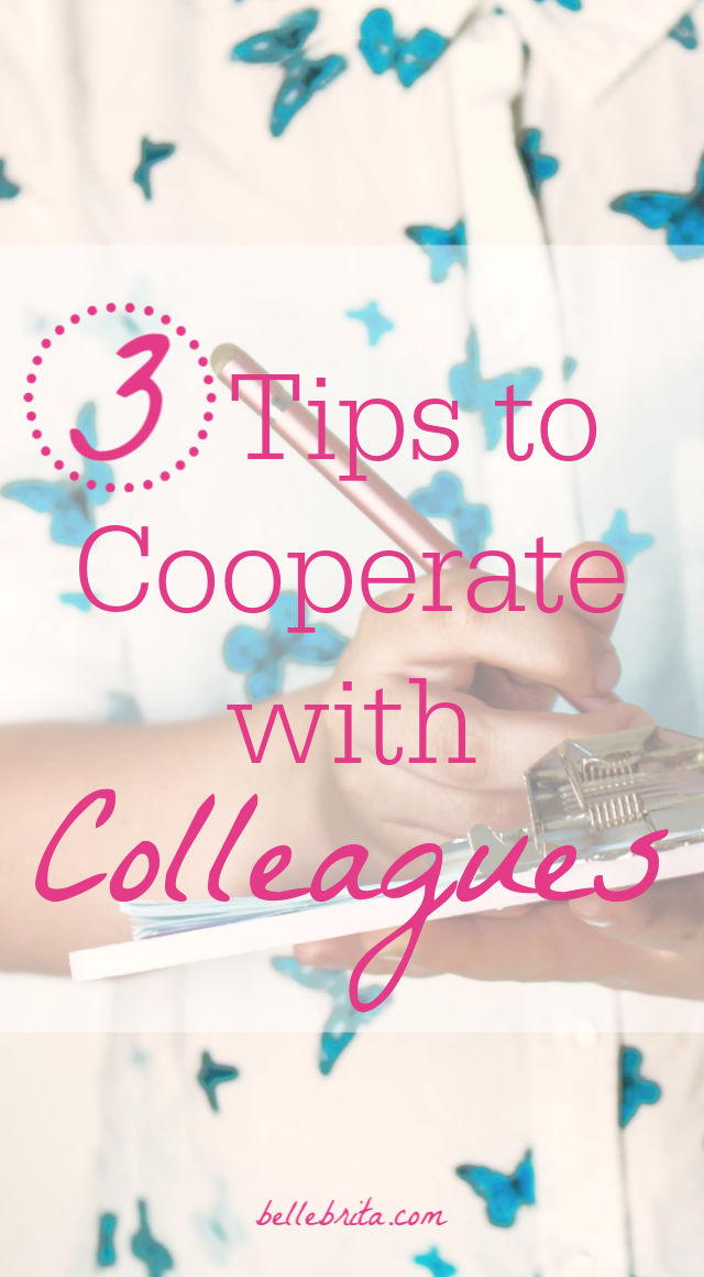Are you struggling to get along with persnickety colleagues? These 3 tips will help you cooperate better with your co-workers! | Belle Brita