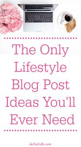 Need help brainstorming lifestyle blog post ideas? These types of blog post will perform well in search AND on social media! Pin now, read later! | Belle Brita #blogging #writersblock