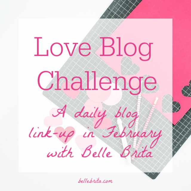 Text overlay reads: Love Blog Challenge, a daily blog link-up in February with Belle Brita