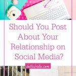 "Graphic with two images and a text overlay. One image is a pink desk flat lay. The other is a woman on her phone. Text overlay reads: ""Should You Post About Your Relationship on Social Media?"""