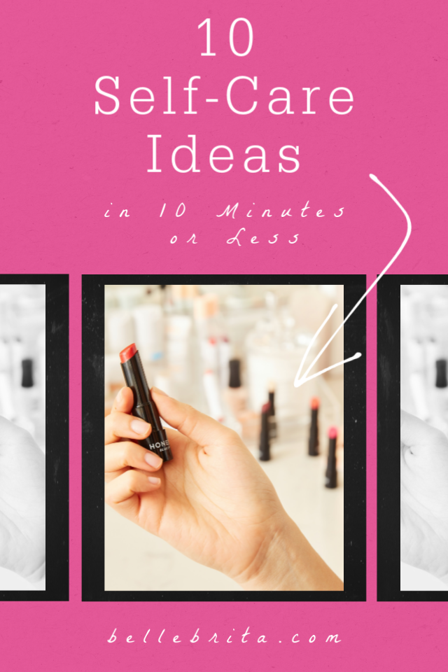Image of hand holding lipstick. Text overlay reads: 10 Self-Care Ideas in 10 Minutes or Less
