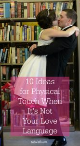 10 Physical Touch Love Language Ideas