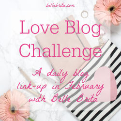Join Belle Brita for her annual Love Blog Challenge! Write from prompts every weekday during the month of February. Share your blog posts with other bloggers. | Belle Brita