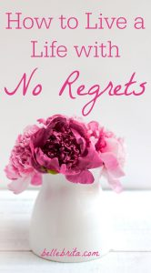 Do you want to live a life with no regrets? I know I do! It's easy to regret making bad choices in the past, but there's a better way to deal with your past. Besides, it's never too late to fix the present and plan for an amazing future! These 15 tips will help you lead a life without regrets. | Belle Brita