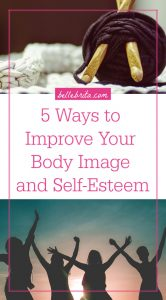 Two photos in one image. The first is yarn and needles. The second is a silhouette of four women. Text overlay reads: 5 Ways to Improve Your Body Image and Self-Esteem