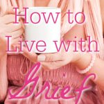 "Woman in pink holding mug. Text overlay reads: ""Learning How to Live with Grief"""