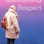 "Woman standing in front of a colorful wall. Text overlay reads: ""Questioning Respect"""