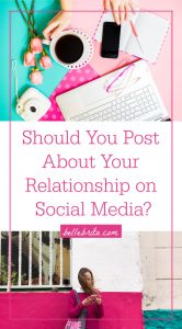 """Graphic with two images and a text overlay. One image is a pink desk flat lay. The other is a woman on her phone. Text overlay reads: """"Should You Post About Your Relationship on Social Media?"""""""